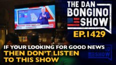 Ep. 1429 If You're Looking For Good News Then Don't Listen To This Show - The Dan Bongino Show®