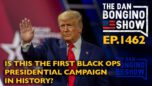 Ep. 1462 Is This The First Black Ops Presidential Campaign in History? - The Dan Bongino Show®