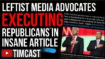 Democrats And Media Advocate For Executing Republicans And Treating The GOP As Enemy Combatants