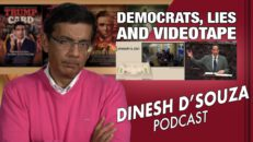 DEMOCRATS, LIES AND VIDEOTAPE Dinesh D'Souza Podcast Ep25