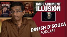 IMPEACHMENT ILLUSION Dinesh D'Souza Podcast Ep 23