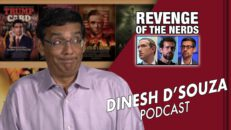 REVENGE OF THE NERDS Dinesh D'Souza Podcast Ep24