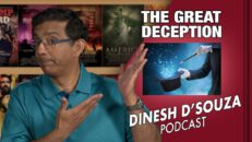 THE GREAT DECEPTION Dinesh D'Souza Podcast Ep26