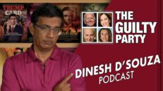 THE GUILTY PARTY Dinesh D'Souza Podcast Ep 22