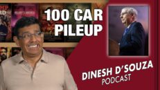 100 CAR PILEUP Dinesh D'Souza Podcast Ep49