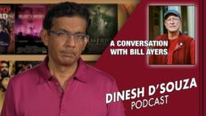 A CONVERSATION WITH BILL AYERS Dinesh D'Souza Podcast Ep42