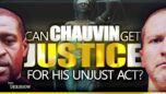 Can Chauvin Get Justice for his Unjust Act? - The Dershow