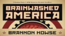 Brainwashed America: the DocuMovie