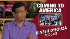 COMING TO AMERICA Dinesh D'Souza Podcast Ep41
