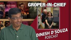 GROPER-IN-CHIEF Dinesh D'Souza Podcast Ep56