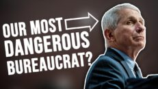 THIS is why Dr. Fauci may be the 'MOST DANGEROUS' bureaucrat in US history