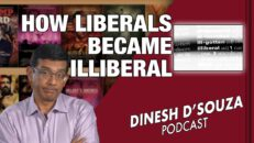 HOW LIBERALS BECAME ILLIBERAL Dinesh D'Souza Podcast Ep50
