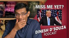 MISS ME YET? Dinesh D'Souza Podcast Ep34