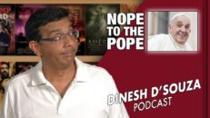 NOPE TO THE POPE Dinesh D'Souza Podcast Ep43