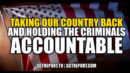 TAKING OUR COUNTRY BACK & HOLDING THE CRIMINALS ACCOUNTABLE!! - SGT Report