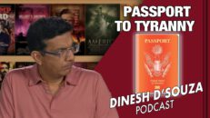 PASSPORT TO TYRANNY Dinesh D'Souza Podcast Ep57