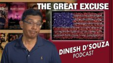 THE GREAT EXCUSE Dinesh D'Souza Podcast Ep53