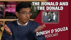 THE RONALD AND THE DONALD Dinesh D'Souza Podcast Ep37