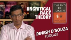 UNCRITICAL RACE THEORY Dinesh D'Souza Podcast Ep45