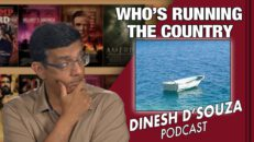 WHO'S RUNNING THE COUNTRY Dinesh D'Souza Podcast Ep55