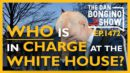 Wp. 1472 Who Is In Charge At The White House? The Dan Bongino Show®