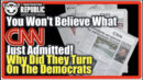 You Won't Believe What CNN Just Admitted...Why Did They Just Turn On The Democrats!