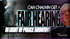 As the Chauvin Defense Begins, can the Defendant get a Fair Hearing in light of the Police Shooting? - The Dershow