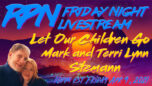 Let Our Children Go with Mark & Terri Stemann on Fri. Night Livestream - Redpill78 The Corruption Detector