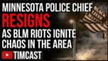 Police Chief RESIGNS Amid Daunte Wright Riots, Chauvin Trial Compromised By BLM Riots - TimCast