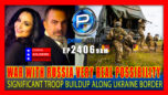 "WAR WITH RUSSIA A VERY REAL POSSIBILITY - ""SIGNIFICANT"" BUILDUP OF TROOPS ALONG BORDER - The Pete Santilli Show"