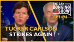 Ep. 1494 Tucker Carlson Strikes Again - The Dan Bongino Show®