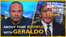 Ep. 1498 About That Blowup With Geraldo Last Night - The Dan Bongino Show®