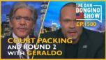 Ep. 1500 Court Packing and Round 2 With Geraldo - The Dan Bongino Show®