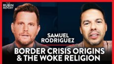 Dems Destroy Immigration Reform & Churches Go Woke | Samuel Rodriguez | SPIRITUALITY | Rubin Report