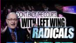 Don't Pack the Court with Left Wing Radicals - The Dershow