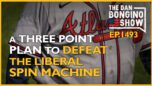 Ep. 1493 A Three Point Plan To Defeat The Liberal Spin Machine - The Dan Bongino Show®