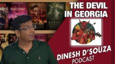 THE DEVIL IN GEORGIA Dinesh D'Souza Podcast Ep67