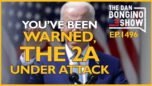 Ep. 1496 You've Been Warned, The Second Amendment Under Attack - The Dan Bongino Show®