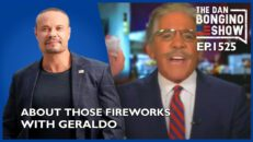 Ep. 1525 About Those Fireworks With Geraldo Last Night - The Dan Bongino Show®