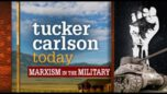 Tucker Carlson Today - MARXISM IN THE MILITARY 05/26/21