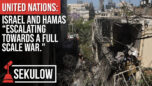 "UNITED NATIONS: Israel and Hamas ""escalating towards a full scale war."" - American Center for Law and Justice"