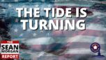 The Sean Morgan Report | The Tide Is Turning