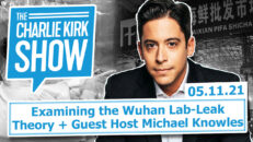 Examining the Wuhan Lab-Leak Theory + Guest Host Michael Knowles | The Charlie Kirk Show