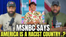 MSNBC Says America Is A Racist Country? - HodgeTwins