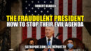 THE FRAUDULENT PRESIDENT - HOW TO STOP THEIR EVIL AGENDA - SGT Report