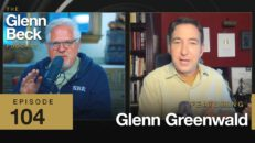 Dangerous Tech Oligarchs Who Answer to No One | Glenn Greenwald | The Glenn Beck Podcast | Ep 104