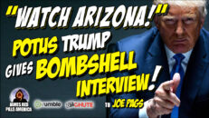 """""""WATCH ARIZONA!"""" The BEST Is Yet To Come! POTUS Trump's BOMBSHELL Latest Interview w/ Joe Pags"""