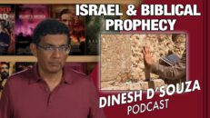 ISRAEL & BIBLICAL PROPHECY Dinesh D'Souza Podcast Ep 91