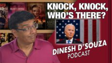 KNOCK, KNOCK, WHO'S THERE? Dinesh D'Souza Podcast Ep 79
