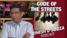 STREET JUSTICE Dinesh D'Souza Podcast Ep 74